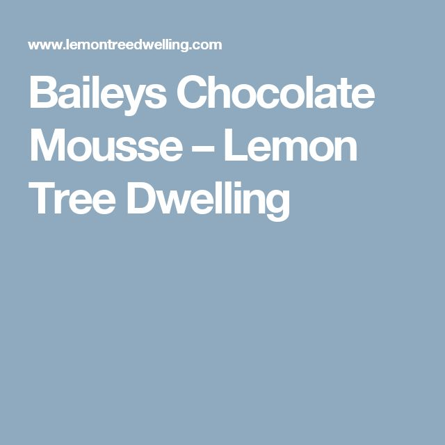 Baileys Chocolate Mousse – Lemon Tree Dwelling