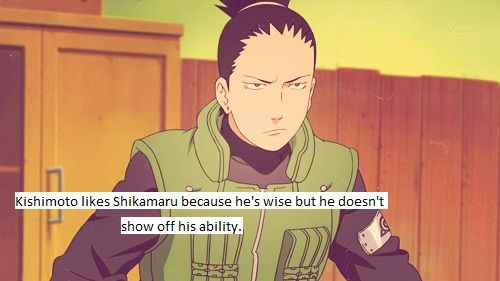 Well that is actually a good reason to like Shikamaru.
