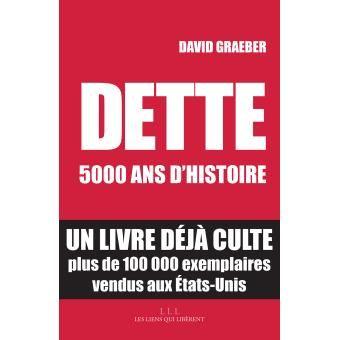 Dette, 5000 ans d'histoire - broché - David Graeber - Achat Livre ou ebook - Fnac.com