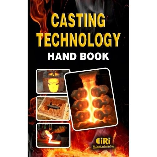 The Book Casting Technology Hand Book covers rules For Casting Design, Melting Furnaces And Refractories, Casting processes, Cast Irons, Various