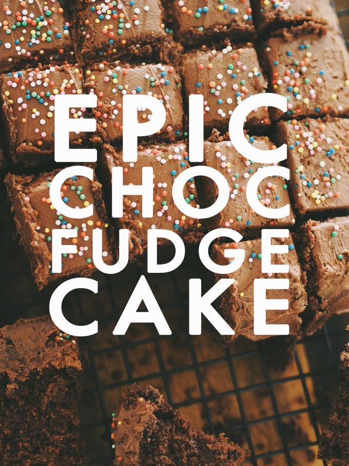 Epic chocolate fudge cake