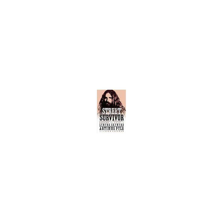 Street Survivor : Keeping the Beat in Lynyrd Skynyrd (Hardcover) (Artimus Pyle & Dean Goodman)