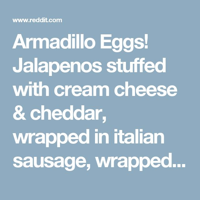 Armadillo Eggs! Jalapenos stuffed with cream cheese & cheddar, wrapped ...