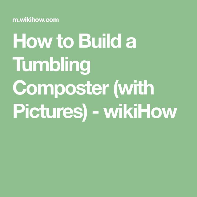 How to Build a Tumbling Composter (with Pictures) - wikiHow