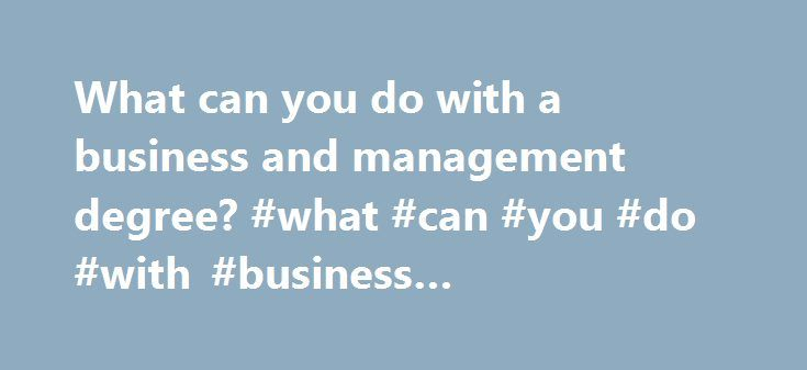 What can you do with a business and management degree? #what #can #you #do #with #business #management #degree http://pharmacy.nef2.com/what-can-you-do-with-a-business-and-management-degree-what-can-you-do-with-business-management-degree/  # What can you do with a business and management degree? What is business and management? Business can be defined as all forms of trade, the exchange of goods and services with the intention of making a profit. Since Adam Smith's The Wealth of Nations in…
