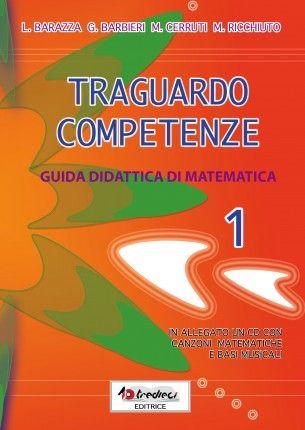 Traguardo competenze matematica 1. Nuova guida didattica di matematica per la scuola primaria, per insegnanti di classe prima.  In allegato un CD con canzoni grammaticali e basi musicali.