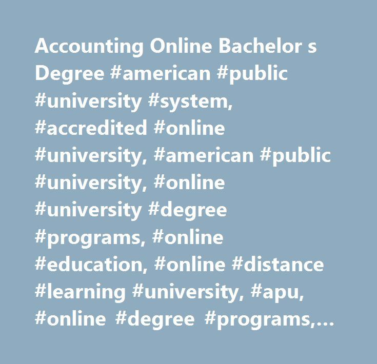 Accounting Online Bachelor s Degree #american #public #university #system, #accredited #online #university, #american #public #university, #online #university #degree #programs, #online #education, #online #distance #learning #university, #apu, #online #degree #programs, #online #learning #institution, #online #university, #distance #education, #military #education, #continuing #education, #associate #degree, #bachelor's #degrees, #master's #degrees, #graduate #degree, #accredited…