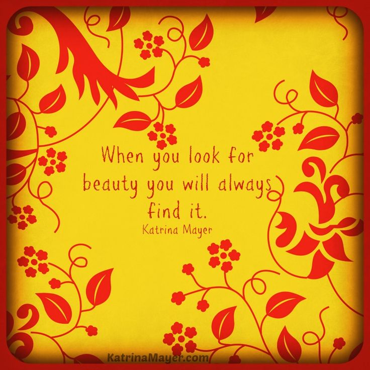 Beautiful When You Look For Beauty You Will Always Find It / Katrina Mayer. Kids Inspirational  QuotesUplifting ...