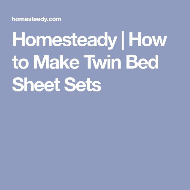 Homesteady | How to Make Twin Bed Sheet Sets