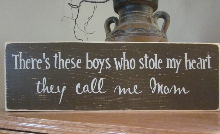 There's theses boys who stole my heart they call me MOM