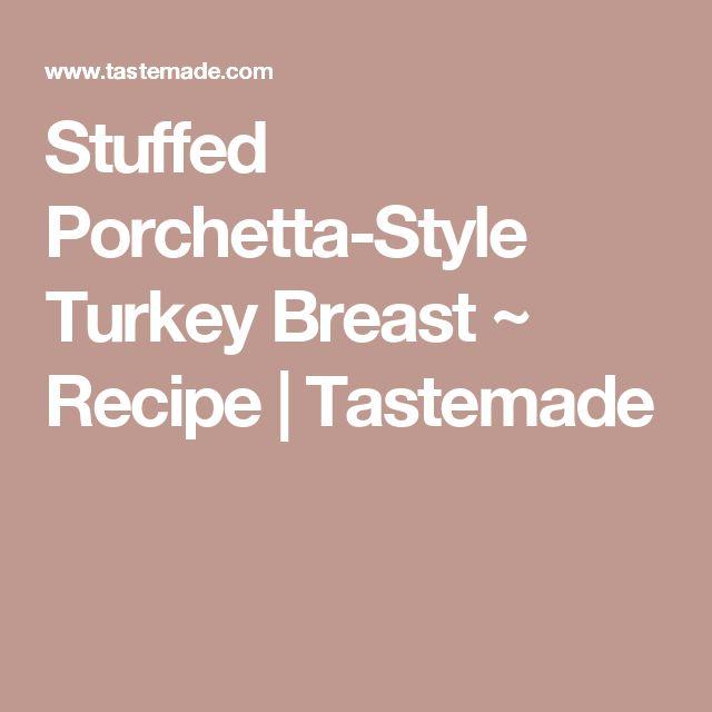 Stuffed Porchetta-Style Turkey Breast ~ Recipe   Tastemade