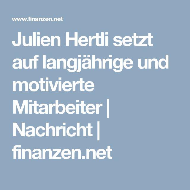 Julien Hertli setzt auf langjährige und motivierte Mitarbeiter | Nachricht | finanzen.net