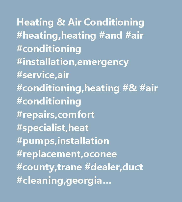 Heating & Air Conditioning #heating,heating #and #air #conditioning #installation,emergency #service,air #conditioning,heating #& #air #conditioning #repairs,comfort #specialist,heat #pumps,installation #replacement,oconee #county,trane #dealer,duct #cleaning,georgia #unresticted #conditioned #air #license,n.a.t.e. #certified #technicians,maintenance,drug #free #workplace,heating #repairs,trane,air #conditioning #repairs,comfort #specialist #dealer,heating #service,clarke #county,athens…