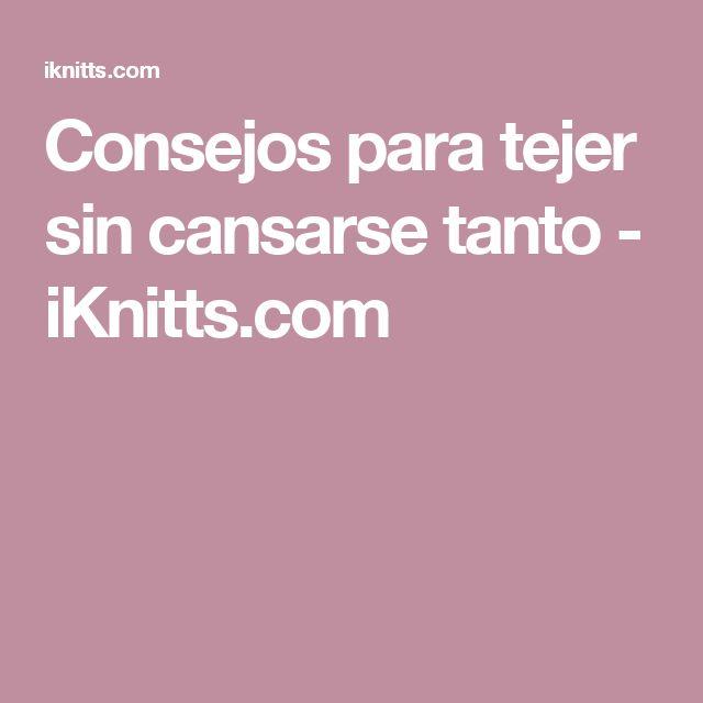 Consejos para tejer sin cansarse tanto - iKnitts.com