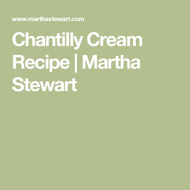 Chantilly Cream Recipe | Martha Stewart