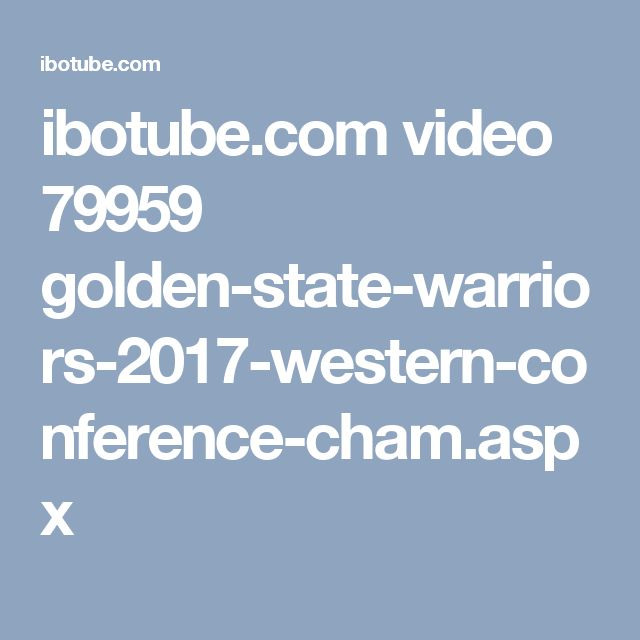 ibotube.com video 79959 golden-state-warriors-2017-western-conference-cham.aspx