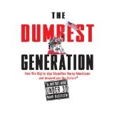 The Dumbest Generation: How the Digital Age Stupefies Young Americans and Jeopardizes Our Future (Or, Don't Trust Anyone Under 30) (Hardcover)By Mark Bauerlein