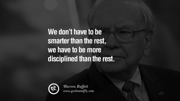 We don't have to be smarter than the rest, we have to be more disciplined than the rest. – Warren Buffett 20 Inspiring Stock Market Investment Quotes by Successful Investors