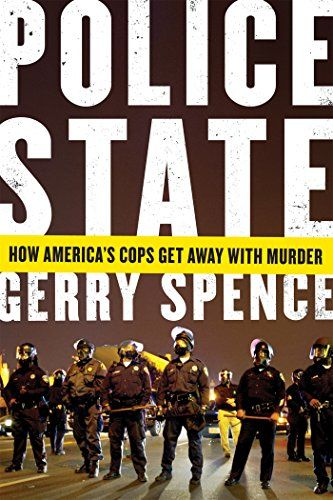 Police State: How America's Cops Get Away with Murder:   In his 60-plus years as a trial lawyer, Gerry Spence has never represented a person accused of a crime in which the police hadn't themselves violated the law. Whether by covering up their corrupt dealings, by the falsification or manufacture of evidence, or by the outright murder of civilians, those individuals charged with upholding the law too often break it. The police and prosecutors won't charge or convict themselves, so the...