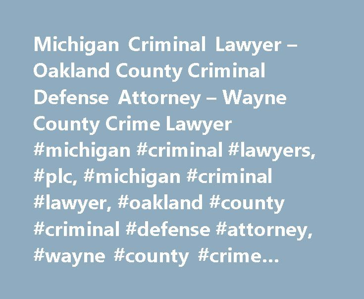 Michigan Criminal Lawyer – Oakland County Criminal Defense Attorney – Wayne County Crime Lawyer #michigan #criminal #lawyers, #plc, #michigan #criminal #lawyer, #oakland #county #criminal #defense #attorney, #wayne #county #crime #lawyer http://puerto-rico.remmont.com/michigan-criminal-lawyer-oakland-county-criminal-defense-attorney-wayne-county-crime-lawyer-michigan-criminal-lawyers-plc-michigan-criminal-lawyer-oakland-county-criminal-defense-at/  # Testimonials Scott has represented me on…