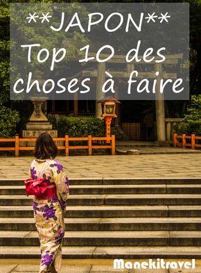 Top 10 des activités à faire et des choses à voir absolument lors d'un voyage au Japon. La liste pourrait être bien plus longue évidemment...