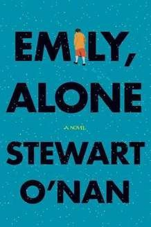 Emily, Alone    By Stewart O'Nan; hardcover, 272 pages; Viking Adult, list price: $29.95  Stewart O'Nan's novels just keep getting better and better (and they were good to start with — if you missed Snow Angels, his 1995 debut, remedy that situation soon). I loved his most recent novel before this one, the award-winning Last Night at the Lobster; and now Emily, Alone, his newest, is just about all that a reader looking for three-dimensional characters, terrific writing and a true-to-life…