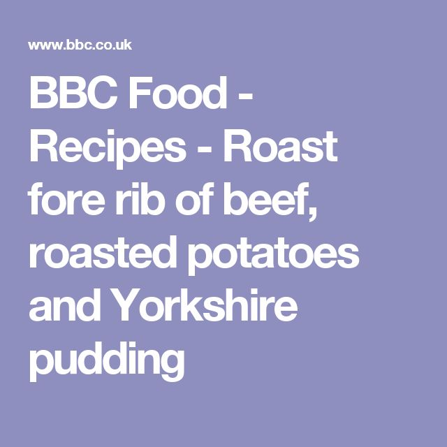 BBC Food - Recipes - Roast fore rib of beef, roasted potatoes and Yorkshire pudding
