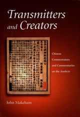 Transmitters and Creators: Chinese Commentators and Commentaries on the Analects ~ Makeham, John ~ Harvard University Asia Center ~ 2003