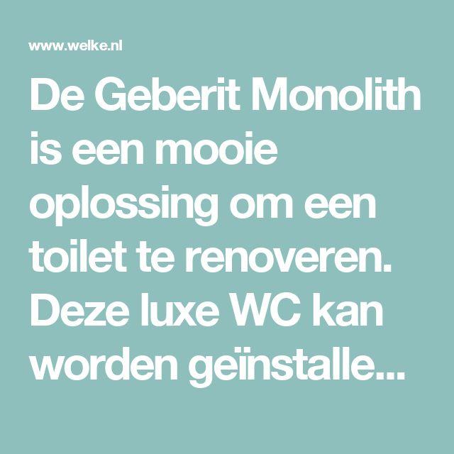 De Geberit Monolith is een mooie oplossing om een toilet te renoveren. Deze luxe WC kan worden geïnstalleerd zonder dat er in muren gehakt hoeft te worden. Deze luxe stortbak is een goed alternatief voor een hangtoilet.. Foto geplaatst door Welke-Redactie op Welke.nl