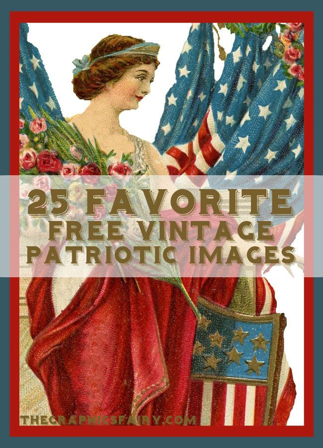 25 Favorite Free Vintage Patriotic Images! Graphics Fairy. Great for crafts and making your own Printables, Handmade Cards and more!