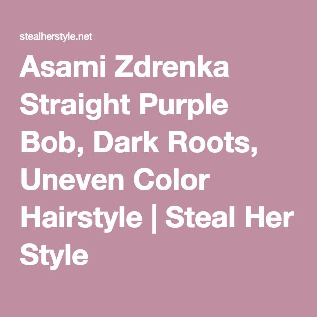 Asami Zdrenka Straight Purple Bob, Dark Roots, Uneven Color Hairstyle | Steal Her Style