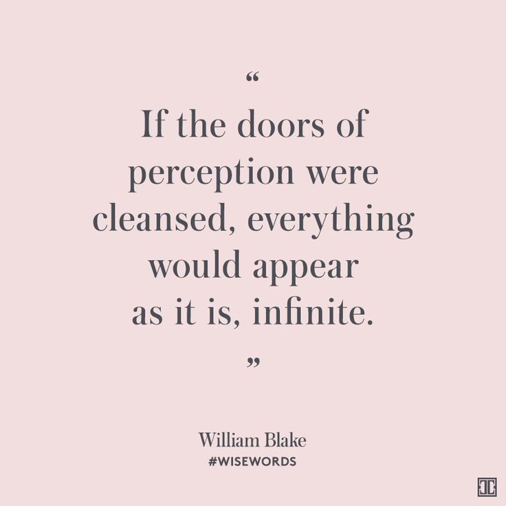 """""""If the doors of perception were cleansed, everything would appear as it is, infinite."""" — William Blake #WiseWords"""