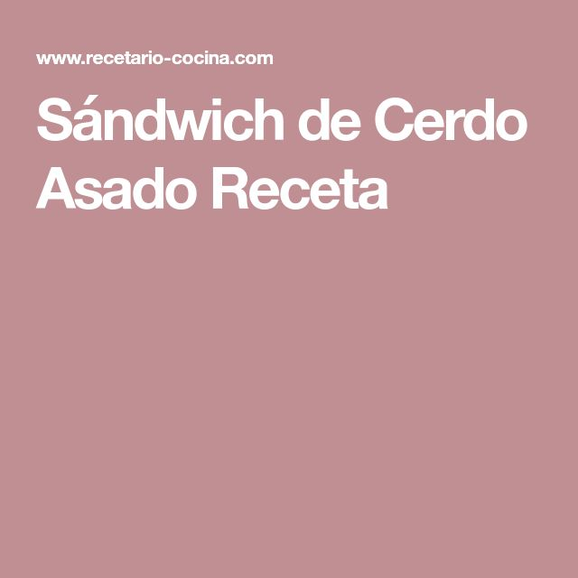 Sándwich de Cerdo Asado Receta