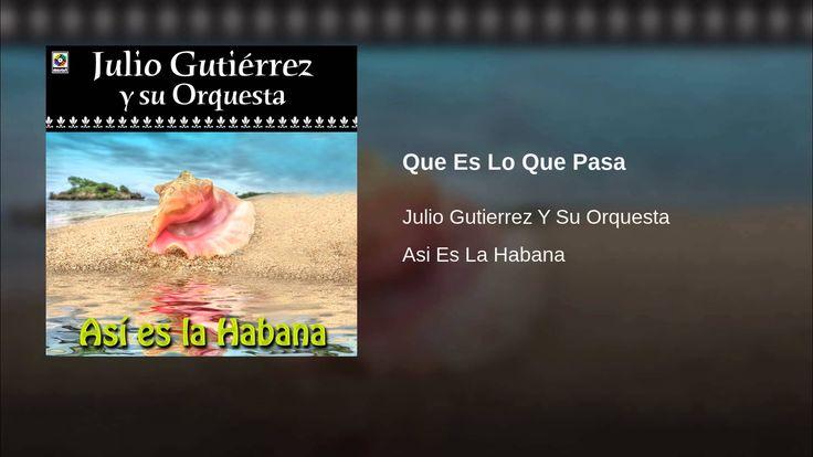 """""""Que Es Lo Que Pasa""""  - JULIO GUTIERREZ"""
