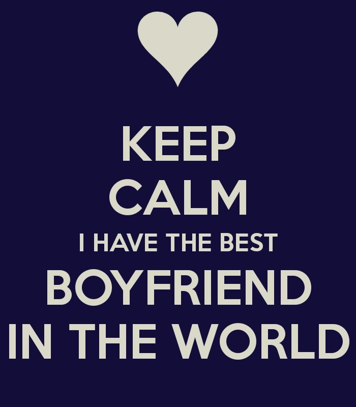 Keep calm I have the best boyfriend in the world