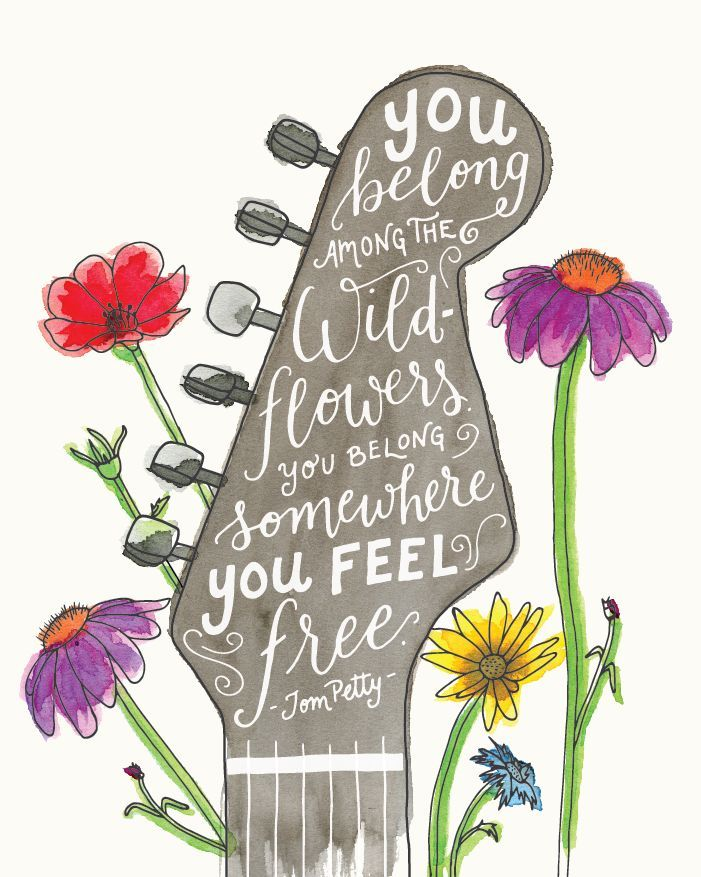 """Illustrated watercolor hand lettered Tom Petty quote art print """"you belong among the wildflowers. You belong somewhere you feel free."""""""