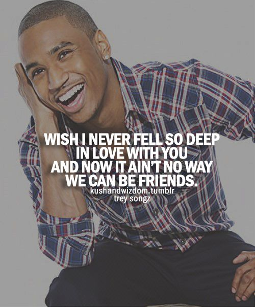 Can't be friends- Trey Songz