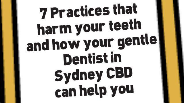 7 Practices That Damage Your Teeth And How Your Gentle Dentist In Sydney CBD Can Help You Visit us on http://brightsmilesdental.com.au/
