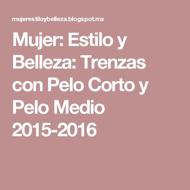 Mujer: Estilo y Belleza: Trenzas con Pelo Corto y Pelo Medio 2015-2016