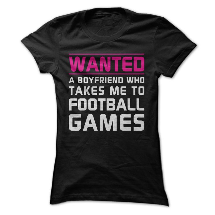 Cool t shirts wanted a boyfriend who takes me to for Cool football t shirts
