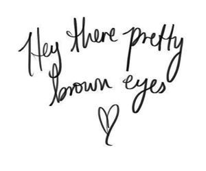 Pretty Brown Eyes ♥ by Cody Simpson I love that song cause I have brown eyes and most songs talk about blue