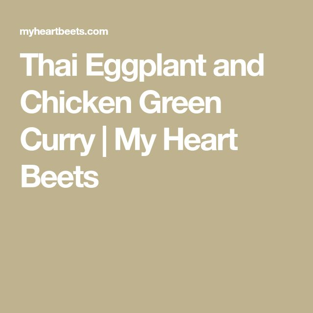 Thai Eggplant and Chicken Green Curry | My Heart Beets