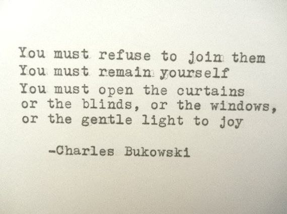 CHARLES BUKOWSKI Quote Hand Typed Quote Made with Vintage Typewriter BUKOWSKI Inspirational Courage Quote on Wanelo