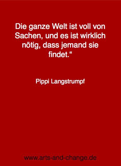 """""""Die ganze Welt ist voll von Sachen, und es ist wirklich nötig, dass jemand sie findet."""" - Pippi Langstrumpf"""