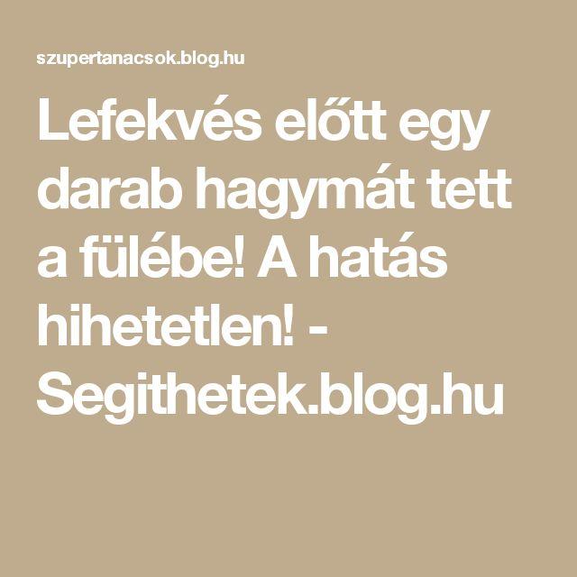 Lefekvés előtt egy darab hagymát tett a fülébe! A hatás hihetetlen! - Segithetek.blog.hu