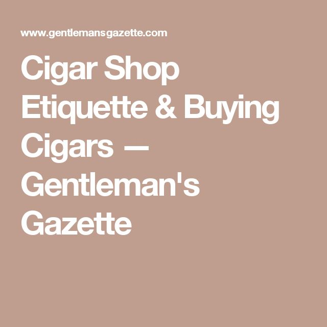 Cigar Shop Etiquette & Buying Cigars — Gentleman's Gazette