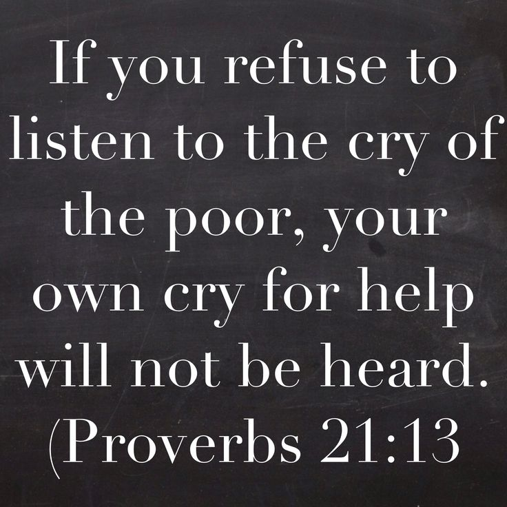 If you refuse to listen to the cry of the poor, your own cry for help will not…