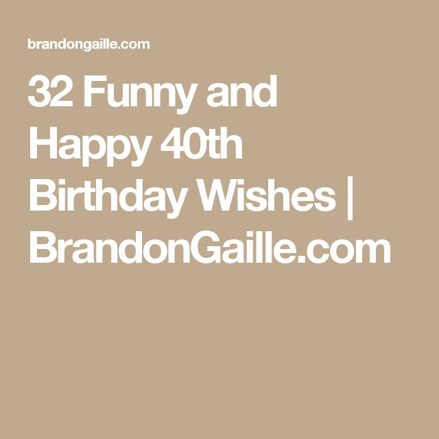 32 Funny and Happy 40th Birthday Wishes | BrandonGaille.com