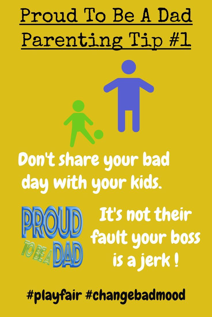 Proud To Be A Dad Parenting Tip #1 - Don't share your bad day with your kids - It's not their fault.