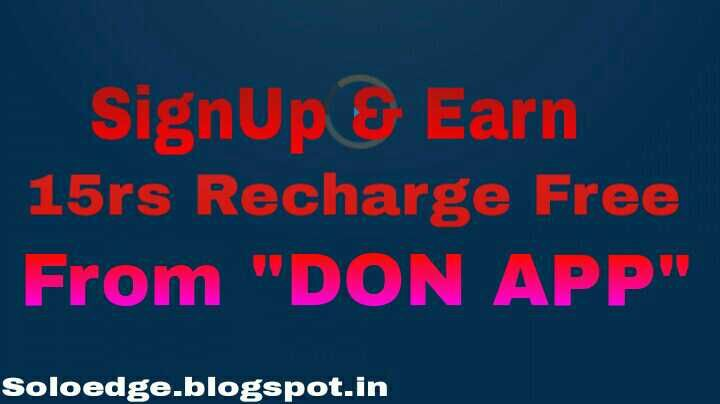 """DON APP"":-Signup & Earn RS15 Recharge Free & 15rs Paytm cash......         Hi soloedge readers,We are here back again with one more inter..."
